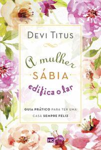 A mulher sábia edifica o lar (Devi Titus)