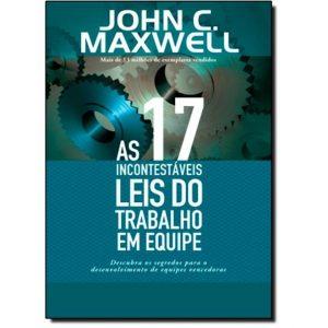 As 17 incontestáveis leis do trabalho em equipe (John C. Maxwell)