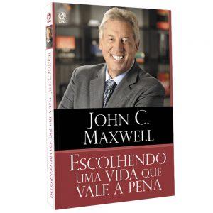 Escolhendo uma vida que vale a pena (John C. Maxwell)