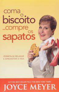 Coma o Biscoito… Compre os Sapatos (Joyce Meyer)