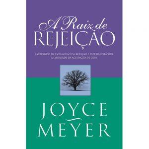 A raiz de rejeição (Joyce Meyer)