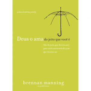 Deus o Ama do Jeito Que Você é (Brennan Manning)