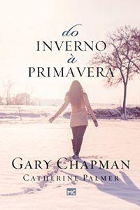 Do inverno à primavera – Gary Chapman & Catherine Palmer