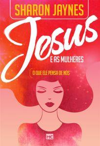 Jesus e as mulheres (Sharon Jaynes)