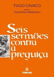Seis sermões contra a preguiça (Tiago Cavaco)
