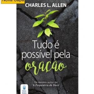 Tudo é possível pela oração (Charles L. Allen)