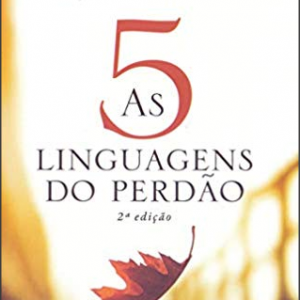 As 5 linguagens do Perdão (Gary Champman – Jennifer Thomas)