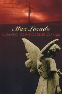 Quando os Anjos Silenciaram (Max Lucado)