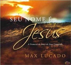 Seu nome é Jesus (Max Lucado)