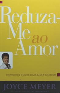 Reduza-me ao amor (Joyce Meyer)