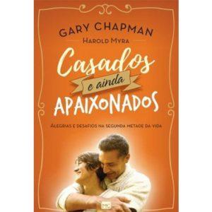 Casados e ainda apaixonados – Gary Chapman e Harold Myra