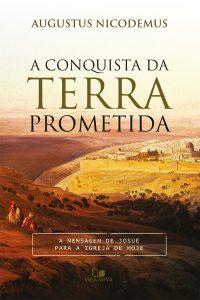 A Conquista da Terra Prometida – Augustus Nicodemus