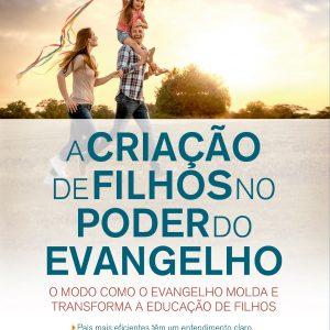 A criação de filhos no poder do evangelho (William P. Farley)