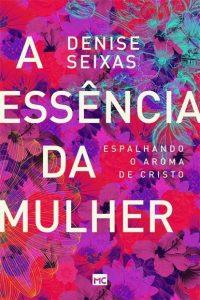 A essência da mulher – Denise Seixas