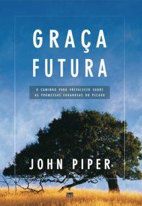 Graça futura – John Piper