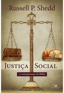 Justiça Social e a Interpretação da Bíblia – Russell P. Shedd