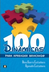 100 Dinâmicas Para Aprender Brincando (Alexa Castanheira – Aguinaldo Castanheira)