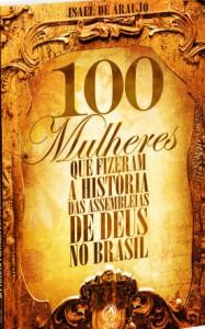 100 mulheres que fizeram a história das Assembleias de Deus no Brasil (Israel de Araujo)