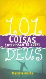 101 coisas interessantes sobre Deus (Marsha Marks)