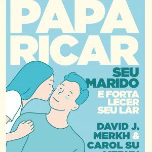 101 ideias de como paparicar seu marido e fortalecer seu lar (David Merkh – Carol Su Merkh)