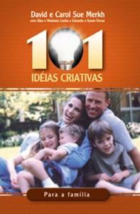 101 Idéias Criativas Para Família (David Merkh – Carol Sue Merkh)