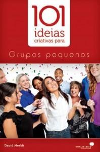 101 Idéias Criativas Para Grupos Pequenos (David Merkh)