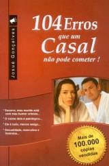 104 Erros Que Um Casal Não Pode Cometer! (Josué Gonçalves)