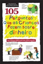 105 perguntas que as crianças fazem sobre dinheiro (David R. Veerman)