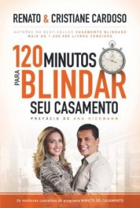 120 minutos para blindar seu casamento (Cristiane Cardoso – Renato Cardoso)