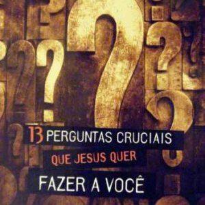 13 perguntas cruciais que Jesus quer fazer a você (Tom Carter)
