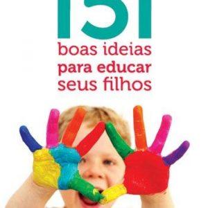151 boas ideias para educar seus filhos (David Merkh – Carol Sue Merkh)