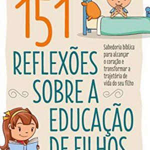 151 Reflexões sobre a educação de filhos (David Merkh – Carol Sue Merkh)