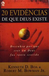 20 Evidências de Que Deus Existe (Kenneth D. Boa – Robert M. Bowman)