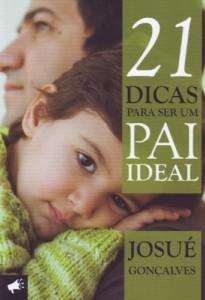 21 dicas para ser um pai ideal (Josué Gonçalves)