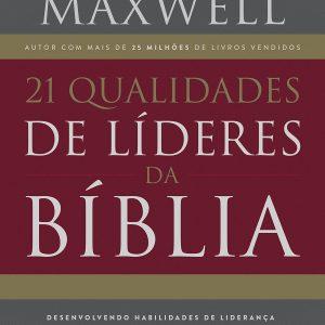 21 qualidades de líderes na Bíblia (John C. Maxwell)