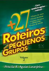 27 Roteiros para pequenos grupos – Volume 2 (Priscila R. Aguiar Laranjeira)