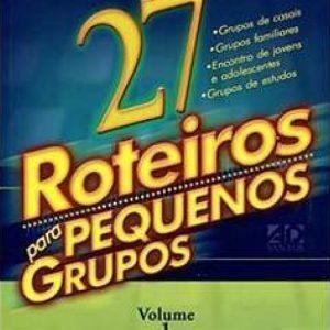 27 Roteiros para pequenos grupos – Volume 1 (Priscila R. Aguiar Laranjeira)