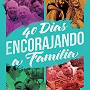 40 dias encorajando a família (Paschoal Piragine Jr.)