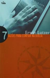 7 Razões para Confiar na Bíblia (Erwin Lutzer)