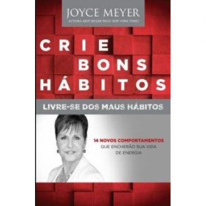 Crie bons hábitos – Joyce Meyer