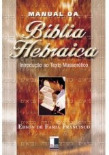 Manual da Bíblia Hebraica (Edson de Faria Francisco)