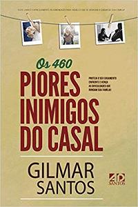 Os 460 piores inimigos do casal (Gilmar Santos)