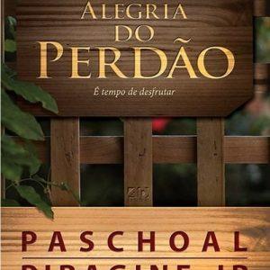 A alegria do perdão (Paschoal Piragine Jr.)