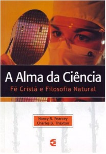 A Alma da Ciência (Nancy R. Pearcey – Charles B. Thaxton)