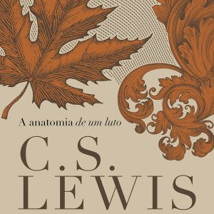A anatomia de um luto (C.S. Lewis)