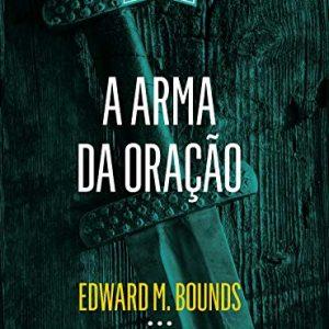 A arma da oração (Edward M. Bounds)