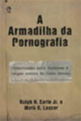 A Armadilha da Pornografia (Ralph H. Earle Jr e Mark R. Laaser)