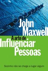 A arte de influenciar pessoas (John C. Maxwell)