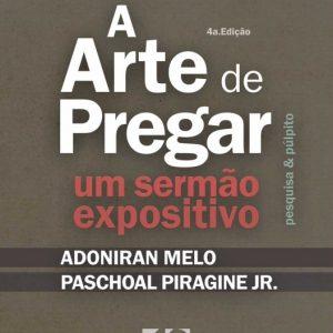 A arte de pregar um sermão expositivo (Adoniran Melo – Paschoal Piragine Jr.)