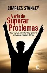 A Arte de Superar Problema (Charles Stanley)
